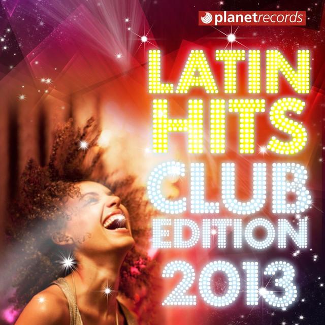 Various Artists Latin Hits Club Edition 2013 (Kuduro, Salsa, Bachata, Merengue, Reggaeton, Fitness, Mambo, Cubaton, Dembow, Bolero, Cumbia) album cover