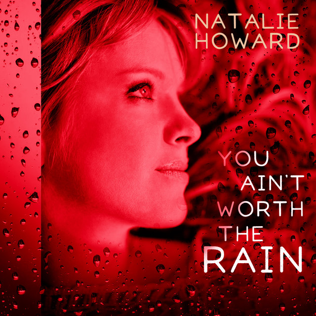Image result for NATALIE HOWARD - YOU AINT WORTH THE RAIN