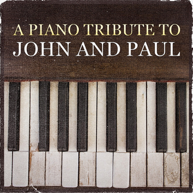 A Piano Tribute to John and Paul (12 Beatles Songs)