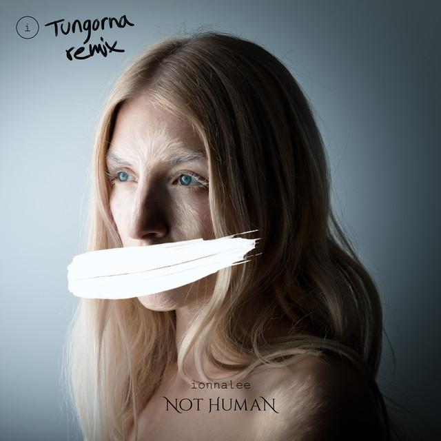 NOT HUMAN (TUNGORNA Remix)