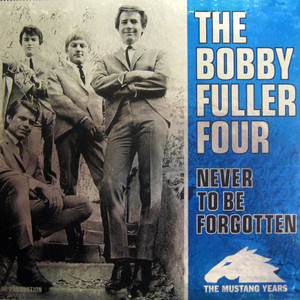 Never To Be Forgotten - The Mustang Years - Bobby Fuller Four