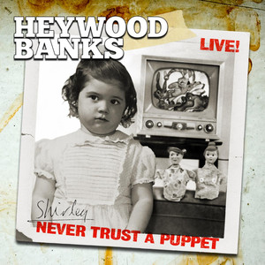 Heywood Banks Live! Never Trust a Puppet - Banks