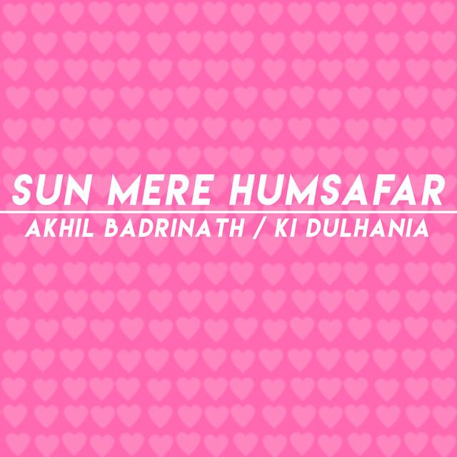 Sun Mere Humsafar Song: Sun Mere Humsafar By Akhil Badrinath On Spotify