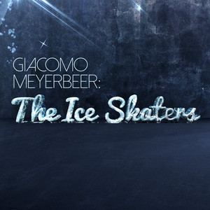 Giacomo Meyerbeer: The Ice Skaters