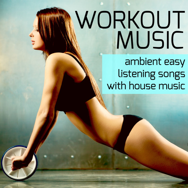 8b0f5b121df Workout Music - Ambient Easy Listening Songs with House Music for Pilates  Workout Classes   Running Training for Sexy Body by Running Songs House on  Spotify