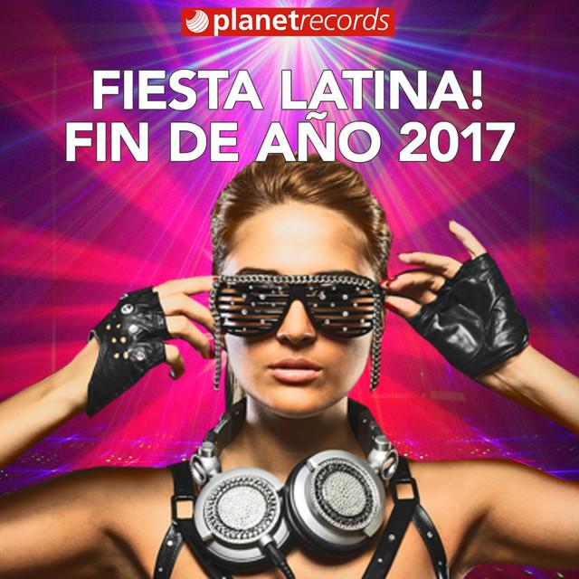 Album cover for FIN DE AÑO 2017 - FIESTA LATINA 2018 (40 Latin Hits Para Tu Fiesta! Reggaeton, Salsa, Bachata, Merengue y Clasicos!) by Various Artists
