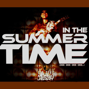 In the Summer Time  - Mungo Jerry