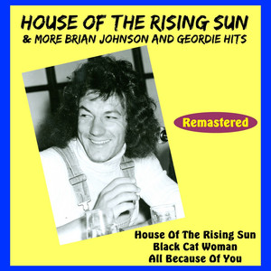 House of the Rising Sun & More Brian Johnson and Geordie Hits album