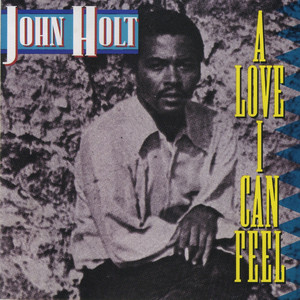 John Holt I Want a Love I Can Feel cover