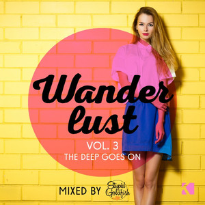 Wanderlust, Vol. 3 (The Deep Goes On!) [Mixed by Stupid Goldfish]