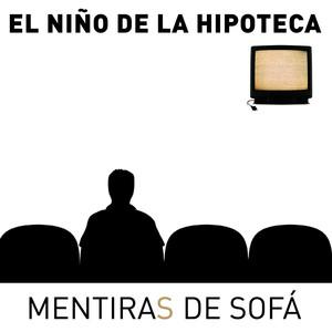 Mentiras de Sofá - El Niño De La Hipoteca