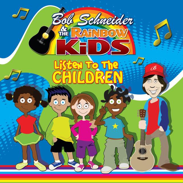 Listen to the Children by Bob Schneider and the Rainbow Kids