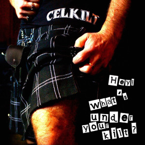 Hey What's Under Your Kilt? - Celkilt