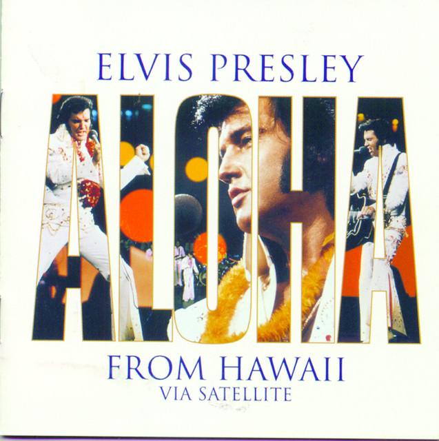 Aloha From Hawaii Via Satellite by Elvis Presley on Spotify