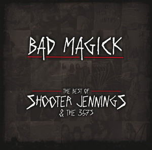 BAD MAGICK - The Best Of Shooter Jennings & The 357's