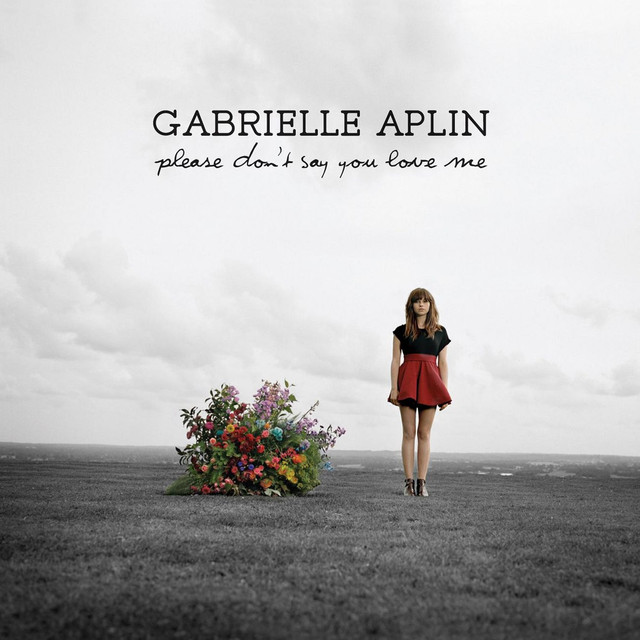 Please Dont Say You Love Me By Gabrielle Aplin On Spotify