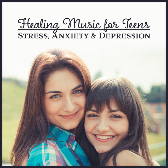 Healing Music for Teens (Stress, Anxiety & Depression – Music for