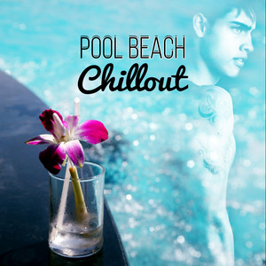 Pool Beach Chillout – 15 Exotic Songs for Summer Chillout, Hot Holiday Lounge Music, Ibiza Pool Beach Party, Sexy Oriental Music Albumcover