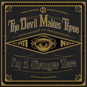 I'm a Stranger Here - The Devil Makes Three