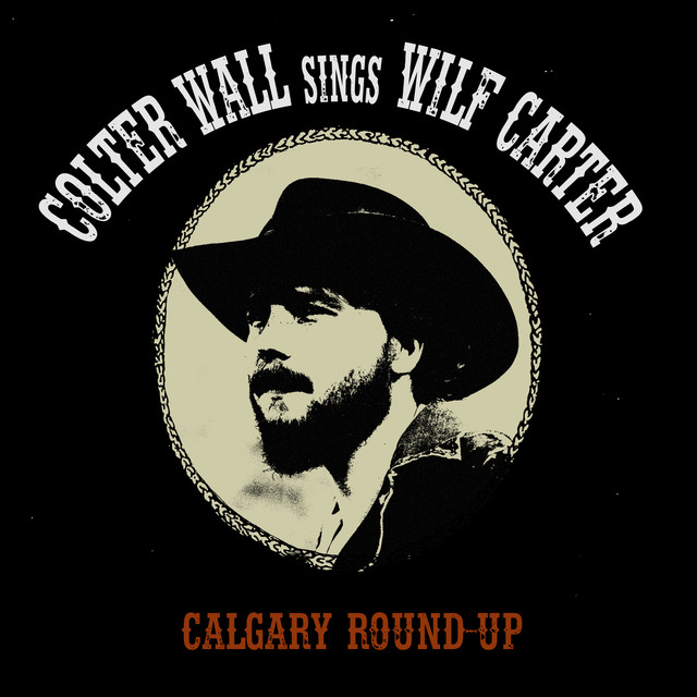 Imaginary Appalachia Colter Wall: Calgary Round-Up, A Song By Colter Wall On Spotify