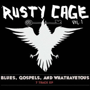 Blues, Gospels, and Whathaveyous - Rusty Cage