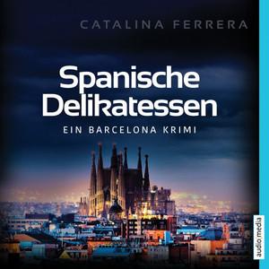 Spanische Delikatessen (Ein Barcelona-Krimi)
