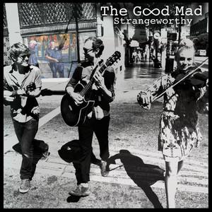 Strangeworthy - EP - The Good Mad