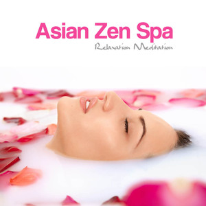 Asian Zen Spa Relaxation Meditation: Asian Zen Spa Music for Relaxation, Meditation, Massage, Yoga, Relaxation Meditation, Sound Therapy, Restful Sleep and Spa Relaxation Albumcover
