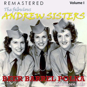 The Fabulous Andrew Sisters, Vol. 1 - Beer Barrel Polka... and More Hits (Remastered)
