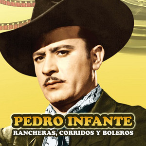 Rancheras, Corridos y Boleros - Pedro Infante