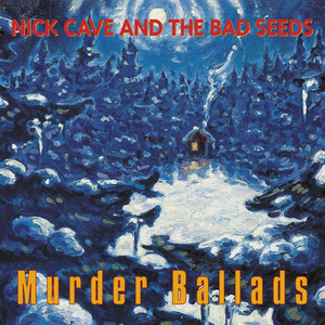 Murder Ballads  - Nick Cave And The Bad Seeds