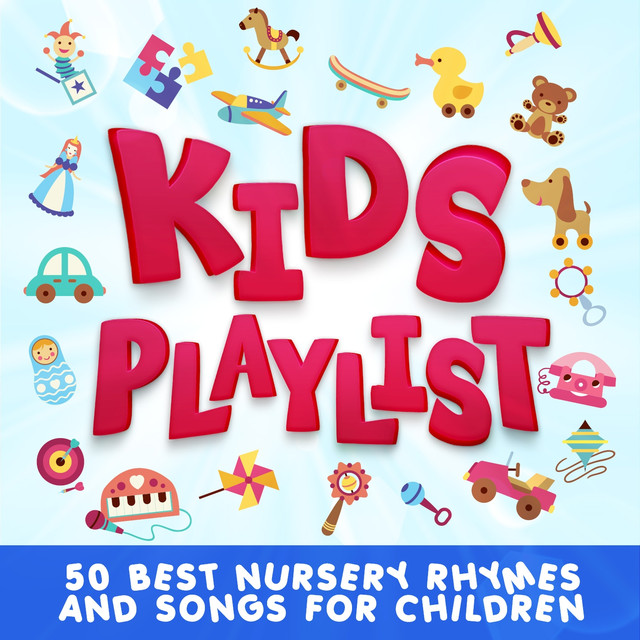 Kids Playlist 50 Best Nursery Rhymes And Songs For Children By Various Artists On Spotify