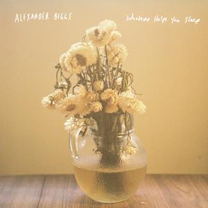 Alexander Biggs – Whatever Helps You Sleep (2018) Download