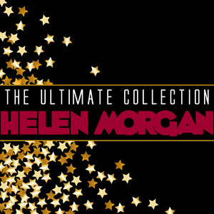 The Ultimate Collection: Helen Morgan