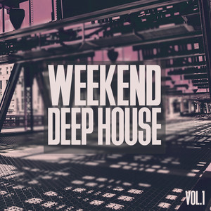 Weekend Deep House, Vol. 1