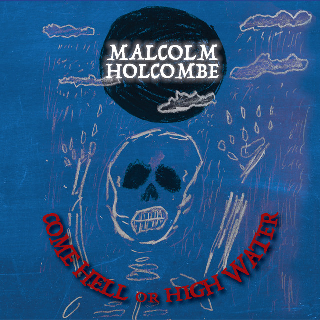 Album cover for Come Hell or High Water by Malcolm Holcombe