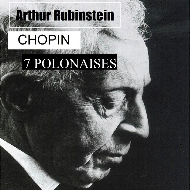 Arthur Rubinstein - Chopin - 7 Polonaises by Frédéric Chopin