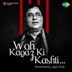 Woh Kagaz Ki Kashti (Remembering Jagjit Singh) Albümü