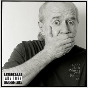 I Kinda Like It When A Lotta People Die album