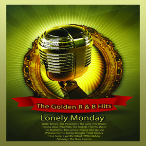 The Golden R & B Hits: Lonely Monday