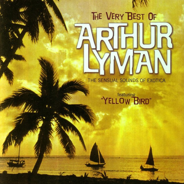The Very Best of Arthur Lyman - The Sensual Sounds of Exotica
