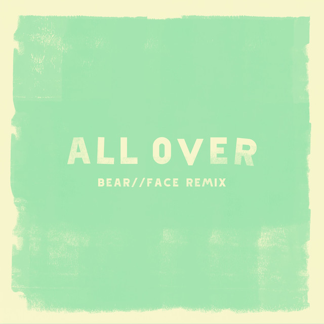 All Over (Bear Face Remix)