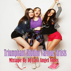 Triumphant Riddim Mixtape by DJ Lass Angel Vibes