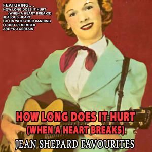 How Long Does It Hurt(when A Heart Breaks) - Jean Shepard Favourites (Remastered) album