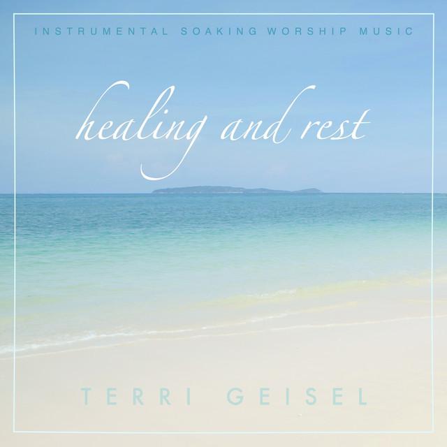 Healing and Rest (Instrumental Soaking Worship Music) by Terri