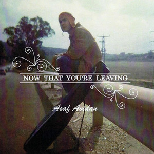 Now That You're Leaving - Asaf Avidan