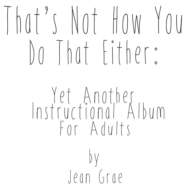 That's Not How You Do That Either- Yet Another Instructional Album For Adults