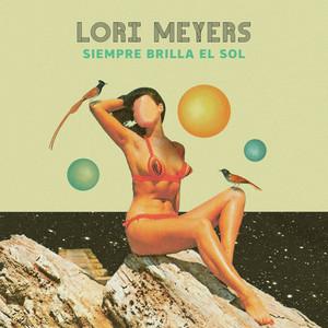 Siempre Brilla El Sol - Lori Meyers