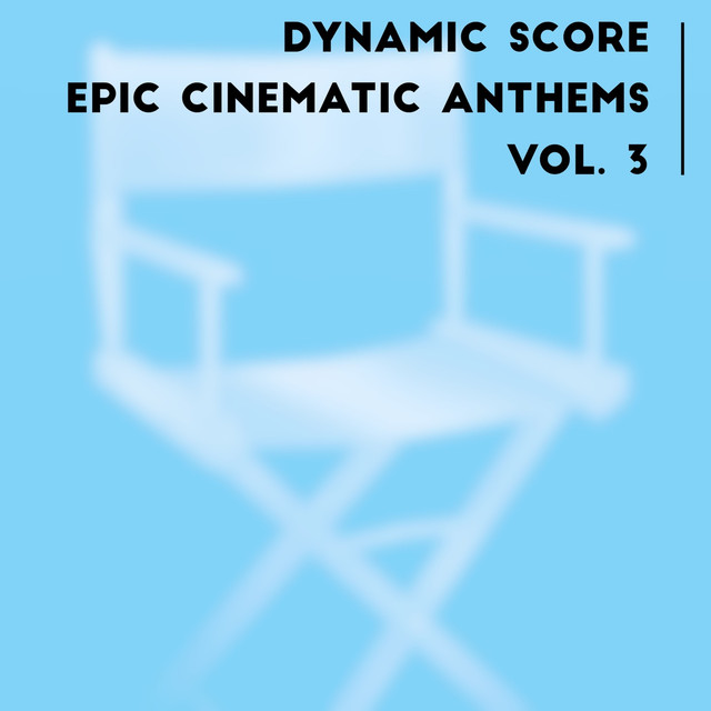 Dynamic Score: Epic Cinematic Anthems Vol. 3