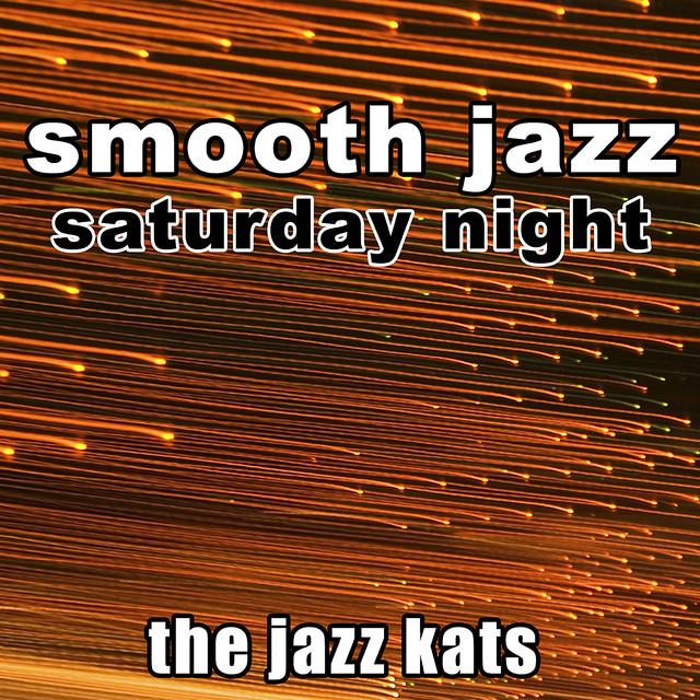 Smooth Jazz Saturday Night by The Jazz Kats on Spotify